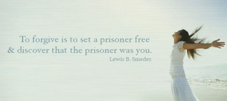 to-forgive-is-to-set-a-prisoner-free-discover-that-the-prisoner-was-you